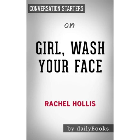 - Girl, Wash Your Face: Stop Believing the Lies About Who You Are so You Can Become Who You Were Meant to Be​​​​​​​ by Rachel Hollis | Conversation Starters - eBook