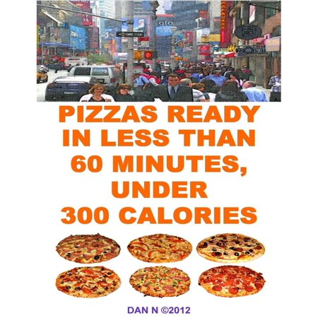Pizzas Ready In Less Than 60 Minutes, Under 300 Calories -