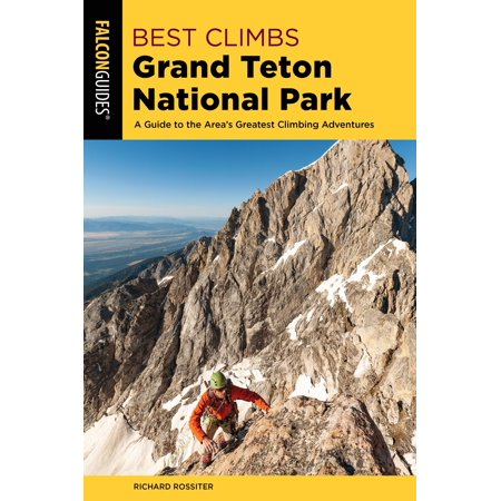 Best Climbs Grand Teton National Park : A Guide to the Area's Greatest Climbing