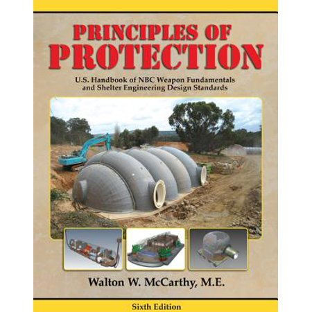 Principles of Protection : U.S. Handbook of NBC Weapon Fundamentals and Shelter Engineering Design