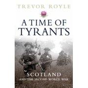 TIME OF TYRANTS, A: Scotland and the Second World War