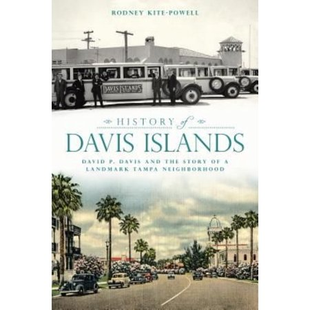 History Of Davis Islands  David P  Davis And The Story Of A Landmark Tampa Neighborhood