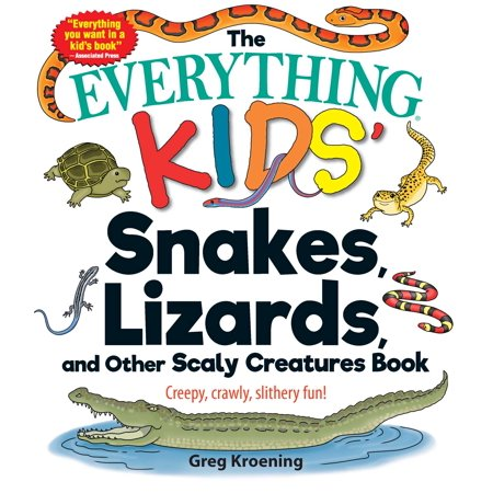 The Everything Kids' Snakes, Lizards, and Other Scaly Creatures Book : Creepy, Crawly, Slithery Fun!