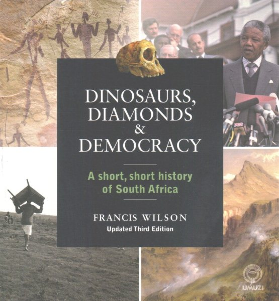 Dinosaurs, Diamonds and Democracy : A Short, Short History of South Africa