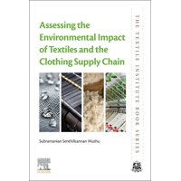 Textile Institute Book: Assessing the Environmental Impact of Textiles and the Clothing Supply Chain (Paperback)