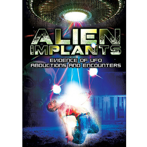Alien Implants: Evidence Of UFO Abductions And Encounters by