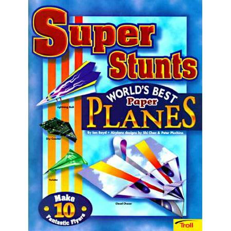 Super Stunts : World's Best Paper Airplanes