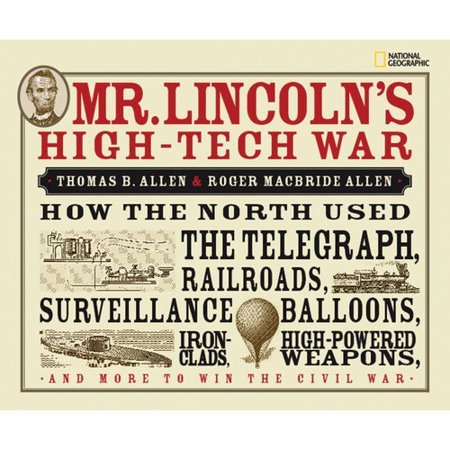 Mr. Lincolns High-Tech War: How the North Used the Telegraph, Railroads, Surveillance Balloons, Iron Clads,... by
