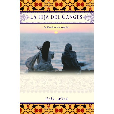 La hija del Ganges (Daughter of the Ganges) : La historia de una adopción (A (Capitulo 3 De La Hija Del Mariachi)