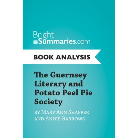 The Guernsey Literary and Potato Peel Pie Society by Mary Ann Shaffer and Annie Barrows (Book Analysis) -