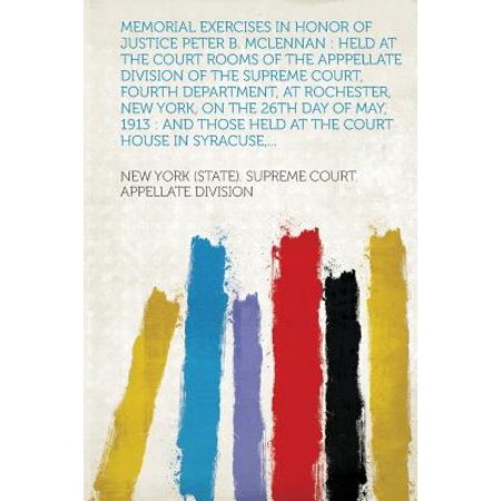 Memorial Exercises in Honor of Justice Peter B. McLennan : Held at the Court Rooms of the Apppellate Division of the Supreme Court, Fourth Department, at Rochester, New York, on (Rochester New York Department Stores)
