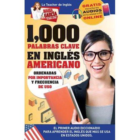 1,000 Palabras Clave En Inglés Americano : El Primer Audio Diccionario Para Aprender El Inglés Que Más Se USA En Estados Unidos. Ordenadas Por Importancia y Frecuencia de Uso. Edición Bilingüe (El Estudio De China)