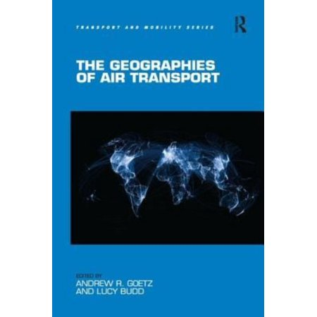 The Geographies Of Air Transport  Transport And Mobility   Hardcover