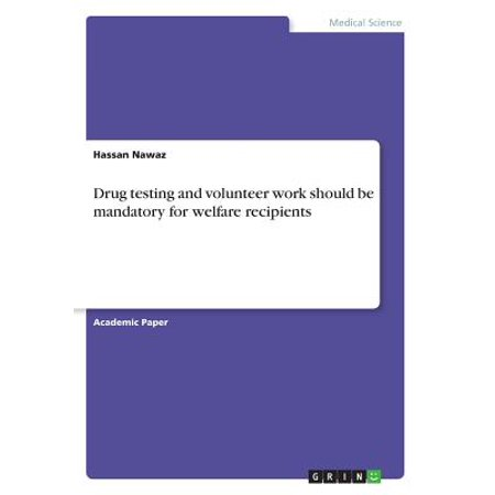 Drug Testing and Volunteer Work Should Be Mandatory for Welfare (Mandatory Drug Testing In Schools Pros And Cons)