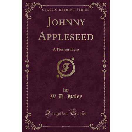 Johnny Appleseed : A Pioneer Hero (Classic Reprint) (Johnny Appleseed Craft)