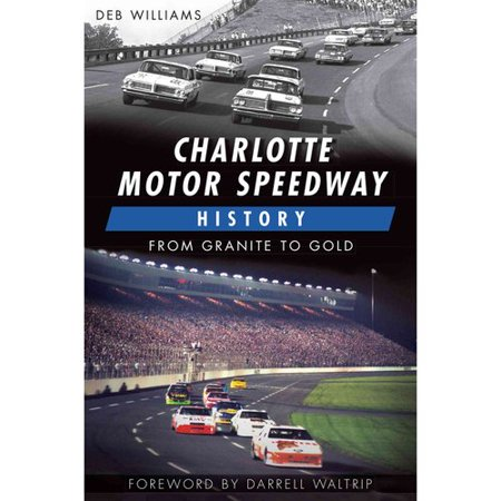 Charlotte Motor Speedway History  From Granite To Gold