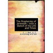 The Prophecies of Jeremiah : With a Sketch of His Life and Times