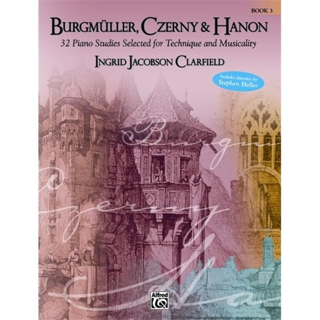 Alfred 00-25504 Burgmller- Czerny & Hanon- Piano Studies Selected for Technique and Musicality- Volume 3 - Music Book