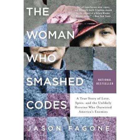 The Woman Who Smashed Codes : A True Story of Love, Spies, and the Unlikely Heroine Who Outwitted America's