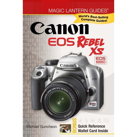 Magic Lantern Guides®: Canon EOS Rebel XS EOS 1000D - eBook (Canon Magic Lantern)