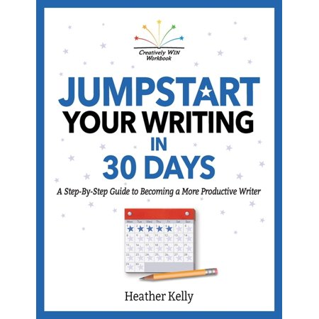 Creatively Win Workbook: Jumpstart Your Writing in 30 Days: A Step-By-Step Guide to Becoming a More Productive Writer (Paperback)