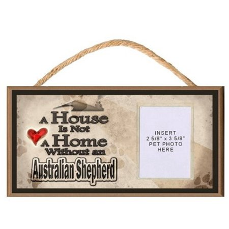 A House is Not a Home without an Australian Shepherd Wooden Dog Sign with Clear Insert for Your Pet Photo