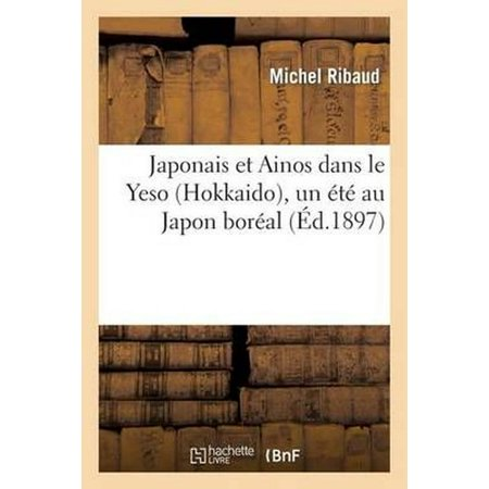 Japonais Et Ainos Dans Le Yeso (Hokkaido), Un Ete Au Japon Boreal