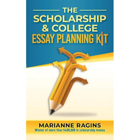 The Scholarship and College Essay Planning Kit : A Guide for Uneasy Student
