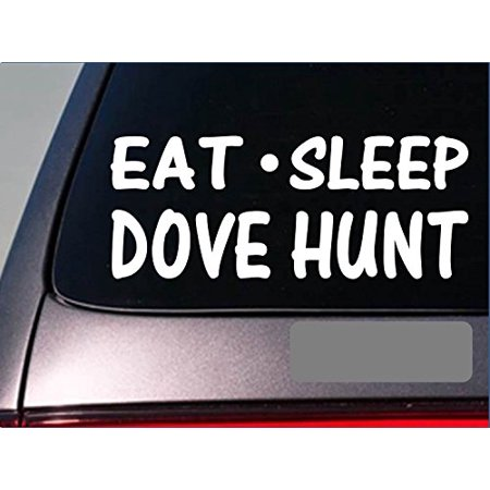 Eat Sleep Dove hunt Sticker *G866* 8