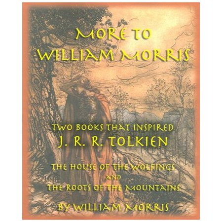 More To William Morris  Two Books That Inspired J  R  R  Tolkien The House Of The Wolfings And The Roots Of The Mountains