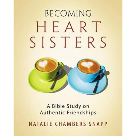 Becoming Heart Sisters - Women's Bible Study Participant Workbook : A Bible Study on Authentic (Friendship Poems For Him From The Heart)