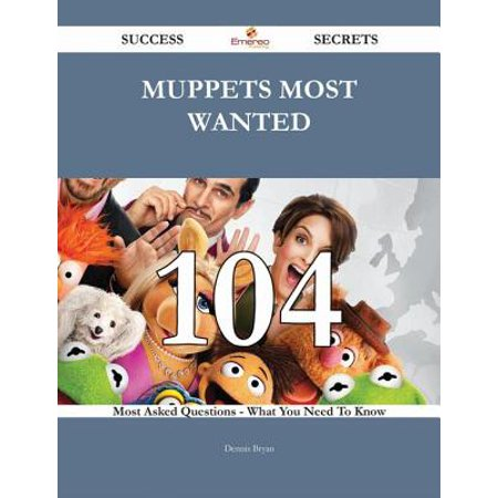 Muppets Most Wanted 104 Success Secrets - 104 Most Asked Questions On Muppets Most Wanted - What You Need To Know -