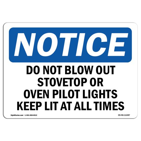 OSHA Notice Sign - Do Not Blow Out Stovetop Or Oven Pilot Lights | Choose from: Aluminum, Rigid Plastic or Vinyl Label Decal | Protect Your Business, Construction Site | Made in the (Wall Heater Pilot Light Keeps Going Out)