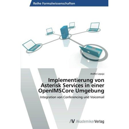 Implementierung von Asterisk Services in einer OpenIMSCore Umgebung: Integration von Conferencing und Voicemail (German Edition)