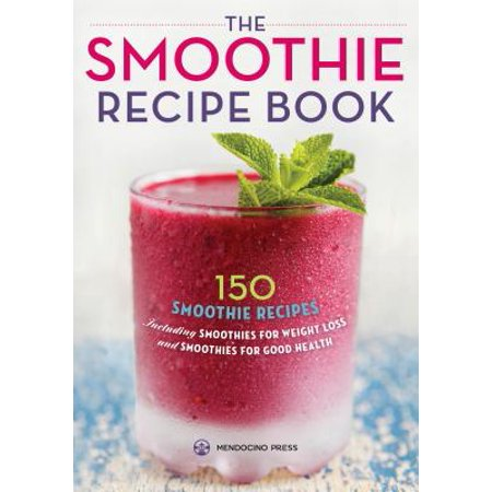 Smoothie Recipe Book : 150 Smoothie Recipes Including Smoothies for Weight Loss and Smoothies for Optimum