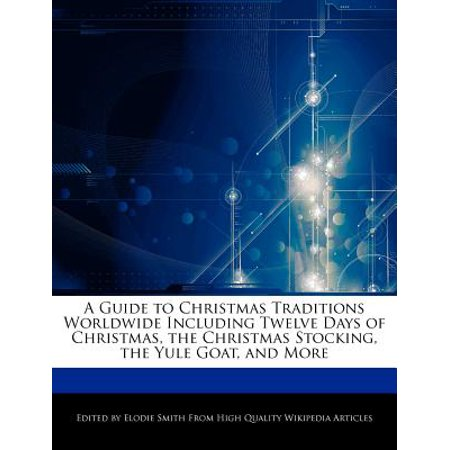 A Guide to Christmas Traditions Worldwide Including Twelve Days of Christmas, the Christmas Stocking, the Yule Goat, and More - Halloween Traditions Worldwide