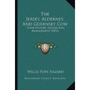 The Jersey, Alderney, and Guernsey Cow: Their History, Nature and Management (1872)