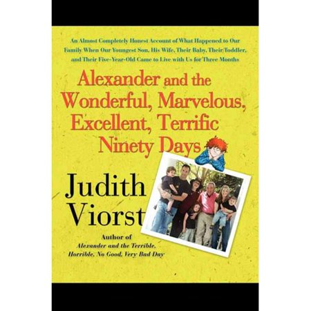 Alexander And The Wonderful  Marvelous  Excellent  Terrific Ninety Days  An Almost Completely Honest Account Of What Happened To Our Family When Our Y