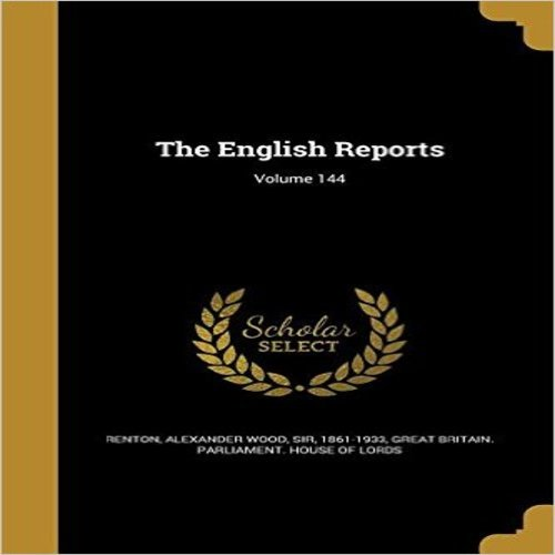 The English Reports; Volume 144