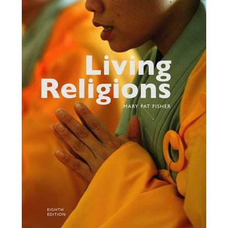 Living Religions. Mary Pat Fisher (Mary Pat Fisher Living Religions 8th Edition)