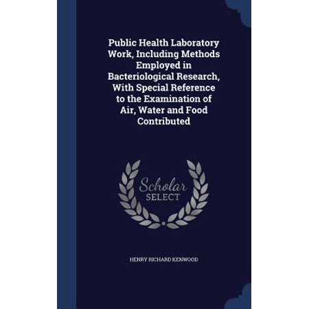 Public Health Laboratory Work, Including Methods Employed in Bacteriological Research, with Special Reference to the Examination of Air, Water and Food (Microbiological Examination Methods Of Food And Water)