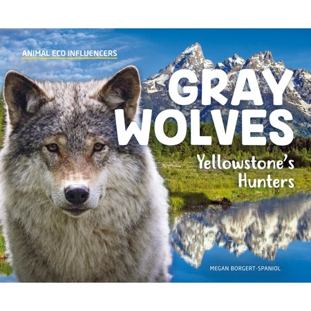 Animal Eco Influencers: Gray Wolves: Yellowstone's Hunters (Silent Hunter Wolves Of The Pacific Walkthrough)