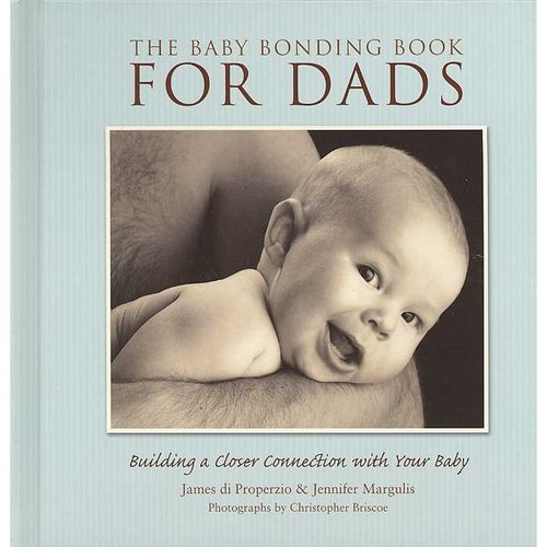 The Baby Bonding Book for Dads: Building a Closer Connection to Your Baby