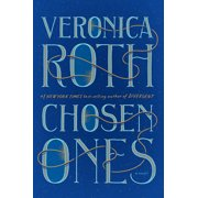 Chosen Ones : The new novel from NEW YORK TIMES best-selling author Veronica Roth
