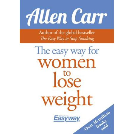 Allen Carr's Easyway: Allen Carr's Easy Way for Women to Lose Weight: The Original Easyway Method