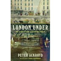 London Under : The Secret History Beneath the Streets