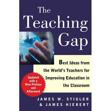 The Teaching Gap : Best Ideas from the World's Teachers for Improving Education in the Classroom