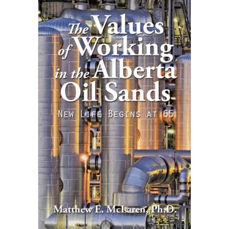 The Values of Working in the Alberta Oil Sands - - Oil Rich Sand