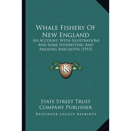 Whale Fishery Of New England   An Account  With Illustrations And Some Interesting And Amusing Anecdotes  1915