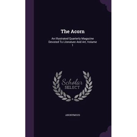 The Acorn : An Illustrated Quarterly Magazine Devoted to Literature and Art, Volume 1